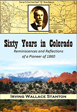 Sixty Years in Colorado: Reminiscences and Reflections of a Pioneer of 1860 (1922)