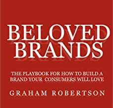 Beloved Brands: The Playbook for how to create a brand your consumers will love