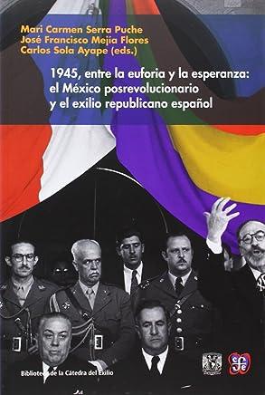 1945, entre la euforia y la esperanza: el México posrevolucionario y el exilio republicano