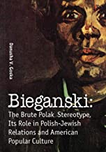 Bieganski: The Brute Polak Stereotype in Polish-Jewish Relations and American Popular Culture (Jews of Poland)