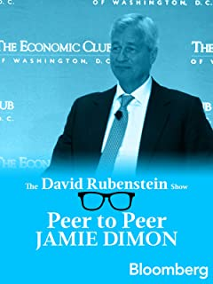 Jamie Dimon Peer to Peer: The David Rubenstein Show - Bloomberg