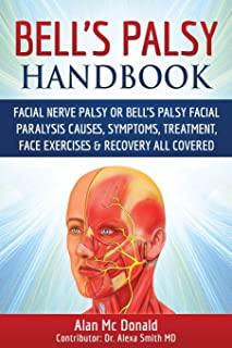 Bell's Palsy Handbook: Facial Nerve Palsy or Bell's Palsy facial paralysis causes, symptoms, treatment, face exercises & recovery all covered