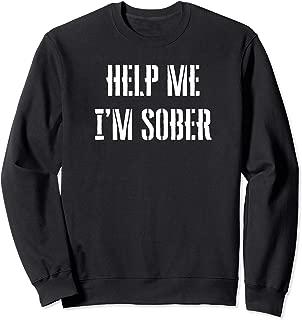 Funny Drinking Gift Help Me I'm Sober Sweatshirt