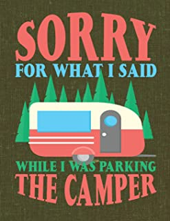 Sorry for What I Said While I Was Parking the Camper: Camping Journal & Logbook Perfect trip planner for camping trips & family vacations at camp (Family Camping & Retirement Travel Series)