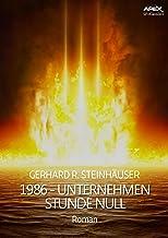 1986 - UNTERNEHMEN STUNDE NULL: Ein dystopischer Science-Fiction-Roman