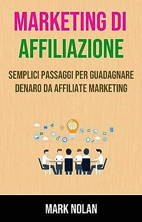 Marketing Di Affiliazione: Semplici Passaggi Per Guadagnare Denaro Da Affiliate Marketing: Preparate le finanze