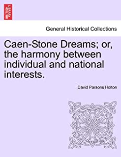Caen-Stone Dreams; Or, the Harmony Between Individual and National Interests.