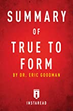 Summary of True to Form: by Eric Goodman | Includes Analysis