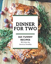 365 Yummy Dinner for Two Recipes: Yummy Dinner for Two Cookbook - Where Passion for Cooking Begins