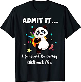 Admit It Life Would Be Boring Without Me Funny Panda T-Shirt