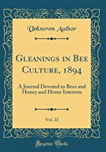 Gleanings in Bee Culture, 1894, Vol. 22: A Journal Devoted to Bees and Honey and Home Interests (Classic Reprint)