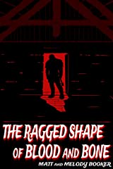 The Ragged Shape Of Blood And Bone Kindle Edition