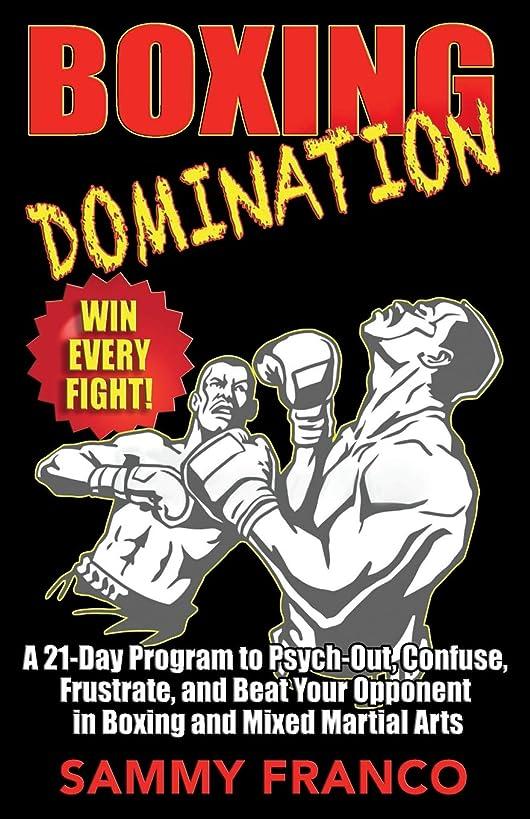 慈悲深い発火する大統領Boxing Domination: A 21-Day Program to Psych-Out, Confuse, Frustrate, and Beat Your Opponent in Boxing and Mixed Martial Arts