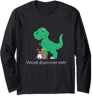 Drummers T Rex Drumming Gift Dinosaur Worst Drummer Ever Long Sleeve T-Shirt