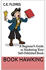 Book Hawking: A Beginner's Guide to Marketing Your Self-Published Book (A Beginner's Guide to Self-Publishing Your Book) Kindle Edition