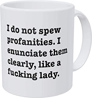 Wampumtuk I Do Not Spew Profanities I Enunciate Them Clearly Like A F Lady 11 Ounces Funny Coffee Mug