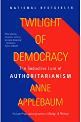 Twilight of Democracy: The Seductive Lure of Authoritarianism Kindle Edition