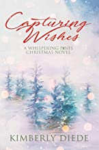 Capturing Wishes: A Whispering Pines Christmas Novel (Celia's Gifts)