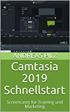Camtasia 2019 Schnellstart: Screencasts für Training und Marketing (German Edition)