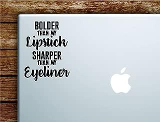 Bolder than my Lipstick Sharper than my Eyeliner Laptop Apple Macbook Car Quote Wall Decor Decal Sticker Art Vinyl Inspirational Motivational Good Vibes Cute Make Up Beauty Teen Lashes Girls
