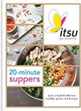 ITSU 20 minute suppers: Eat beautiful with noodles, grains, rice and soups