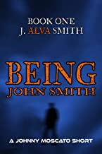 Being John Smith: Book 1: J. Alva Smith (The Being John Smith Series)