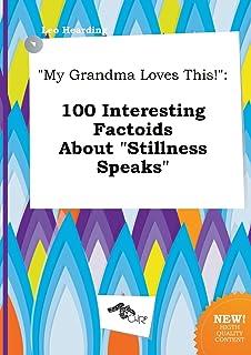My Grandma Loves This!: 100 Interesting Factoids about Stillness Speaks
