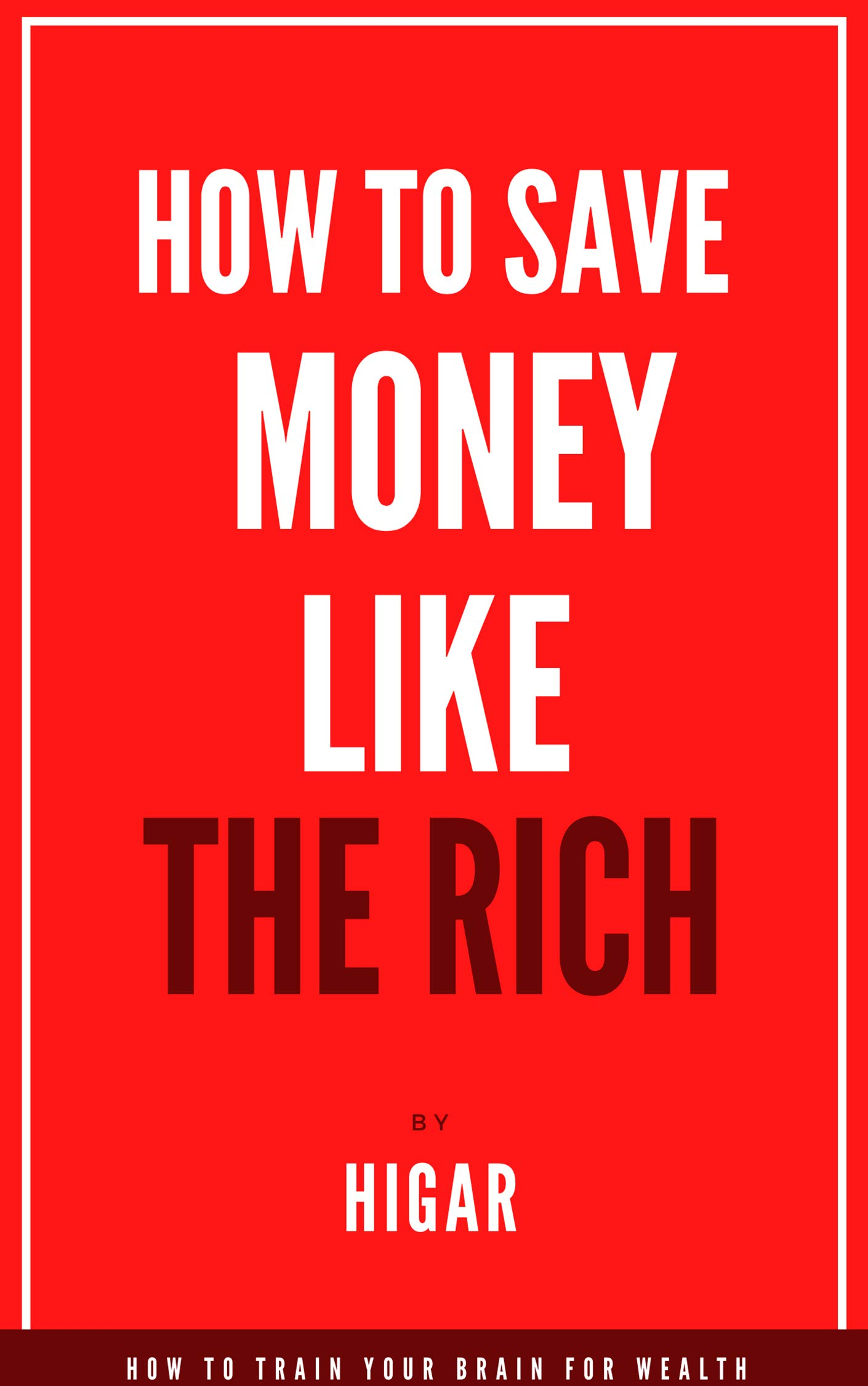 How to Save Money like the Rich: Train Your Brain to Get Rich, Thinking rich or poor - How to train your brain for wealth (How to save money like the rich book Book 1)