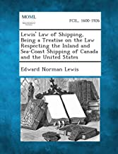 Lewis' Law of Shipping, Being a Treatise on the Law Respecting the Inland and Sea-Coast Shipping of Canada and the United States