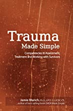 Trauma Made Simple: Competencies in Assessment, Treatment and Working with Survivors