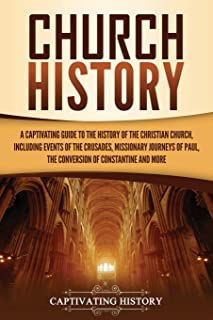 Church History: A Captivating Guide to the History of the Christian Church, Including Events of the Crusades, the Missiona...