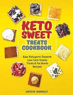 Keto Sweet Treats Cookbook: Easy Ketogenic Desserts, Low Carb Snacks, Treats & Fat Bomb Recipes