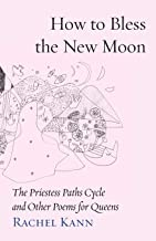 How to Bless the New Moon: The Priestess Paths Cycle and Other Poems for Queens (Jewish Poetry Project)