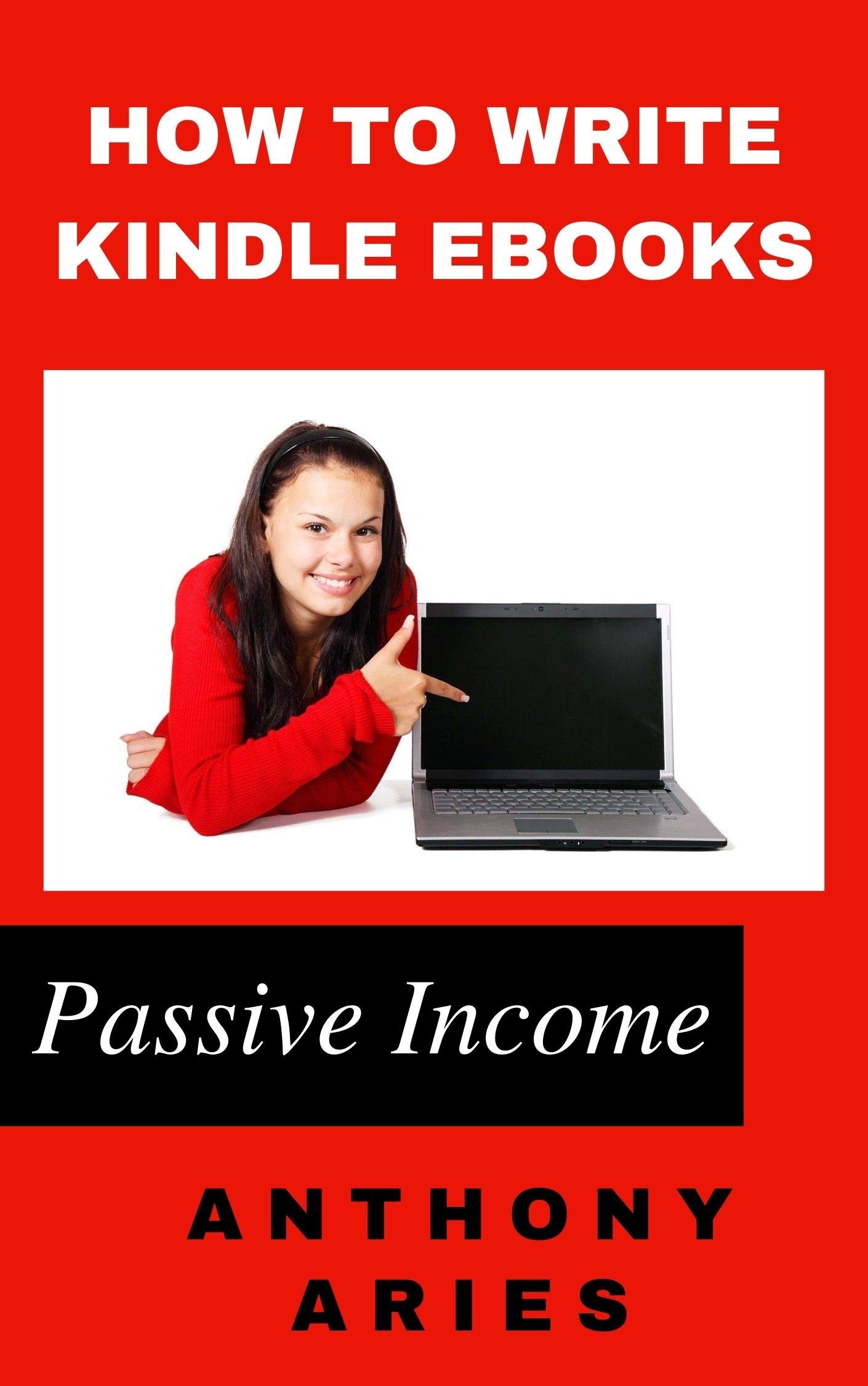 How To Write A Kindle Book: Master Kindle Ebook Self-Publishing in 1 day or less and Passive Income Online For Beginners