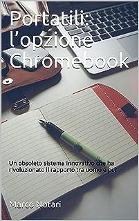 Portatili: l'opzione Chromebook: Un obsoleto sistema innovativo che ha rivoluzionato il rapporto tra uomo e pc? (Italian E...
