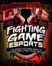 Fighting Game Esports: The Competitive Gaming World of Super Smash Bros., Street Fighter, and More! (Wide World of Esports)