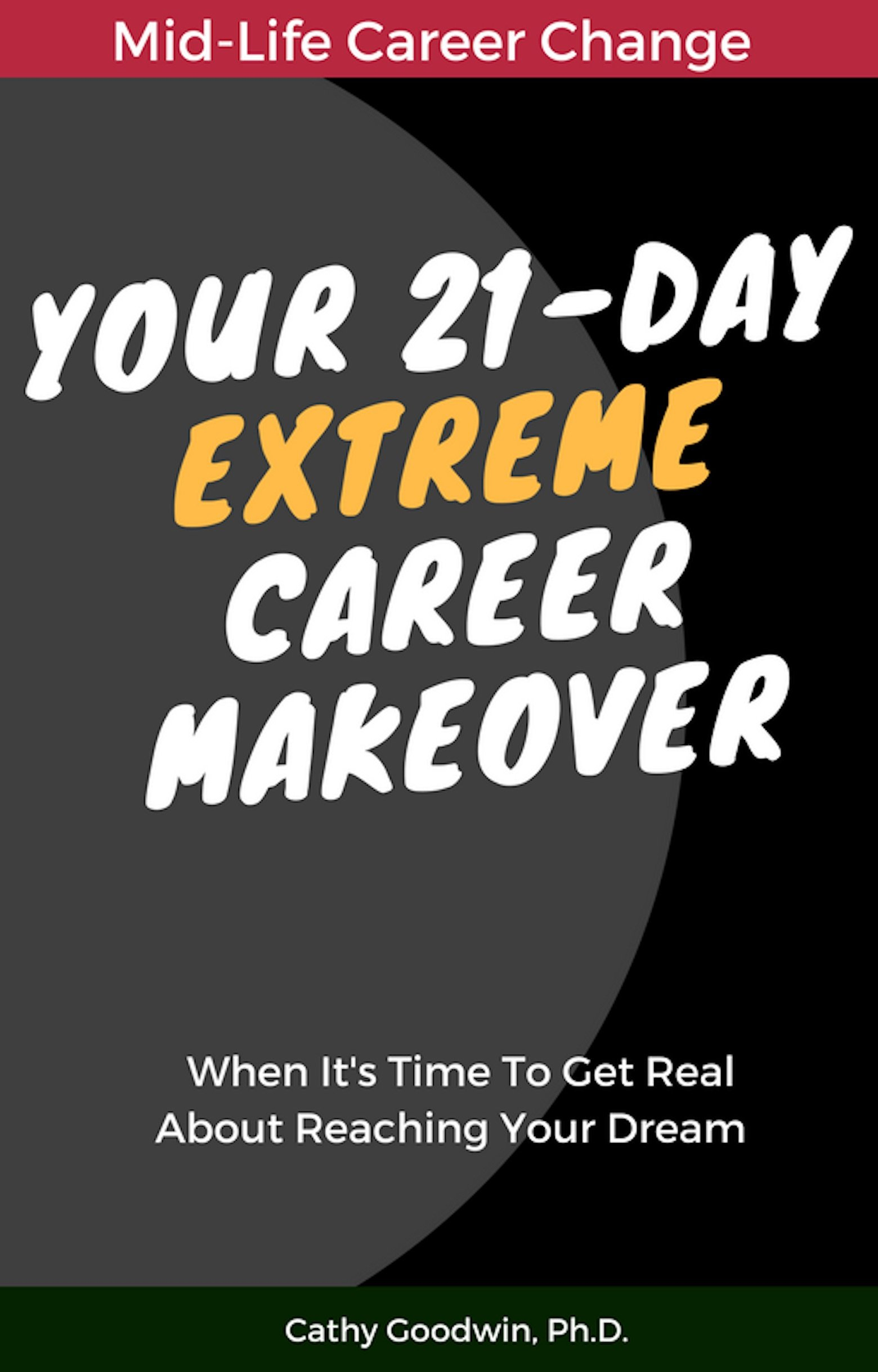 Your 21-Day Extreme Career Makeover: When It's Time To Get Real About Reaching Your Dream (Midlife Career Change Book 2)