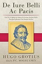 De Iure Belli Ac Pacis Libre Tres, In Quibus Ius Naturae Et Gentium, Item Juris Publici Praecipua Explicantur (Latin Edition)