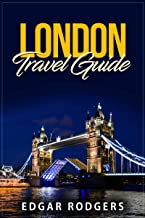 London Travel Guide: Typical Costs, First-Time Visitor Tips, Accommodation, Day Trips, Nightlife, Cuisine, Museums and Galleries, Pubs and Bars, Shopping, ... Harry Potter Experiences and more