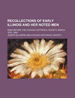 Recollections of Early Illinois and Her Noted Men; Read Before the Chicago Historical Society, March 16th, 1880