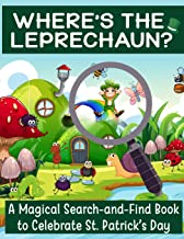 Where's the Leprechaun?: A Magical Search-and-Find Book to Celebrate St. Patrick's Day: Use the Luck of the Irish to Find Lucky the Leprechaun (St. ... (St. Patrick's Day Activity Book for Kids)