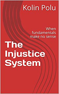 The Injustice System: When fundamentals make no sense (English Edition)