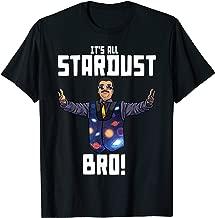Neil deGrasse Tyson It's All Stardust Bro! T-Shirt