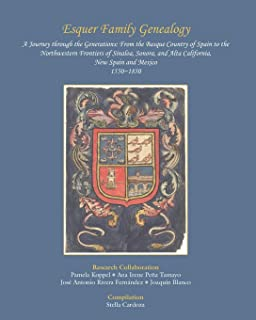 Esquer Family Genealogy, a Journey through the Generations: : From the Basque Country of Spain to the Northwestern Frontie...