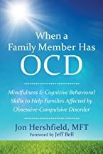 When a Family Member Has OCD: Mindfulness and Cognitive Behavioral Skills to Help Families Affected by Obsessive-Compulsive Disorder