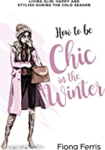 How to be Chic in the Winter: Living slim, happy and stylish during the cold season