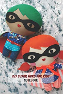 DIY Super Hero for Kids Notebook: Notebook|Journal| Diary/ Lined - Size 6x9 Inches 100 Pages