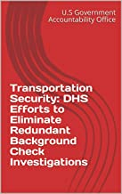 Transportation Security: DHS Efforts to Eliminate Redundant Background Check Investigations