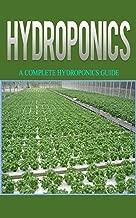 Hydroponics: Hydroponics for Beginners: A Complete Guide to Grow Hydroponics at Home (Hydroponics Food Production, Hydroponics Books, Hydroponics for Dummies, ... Hydroponics Guide) (English Edition)