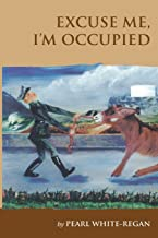 Excuse Me I'm Occupied: Story of life on the island of Guernsey during the German Occupation and what it means to be a 'Guernsey Donkey' being able to ... be pushed and very stubborn and proud of it.